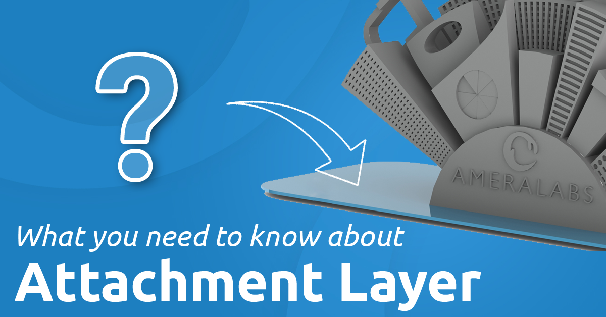 Attachment Layer in SLA 3D printing: what you need to know | AmeraLabs